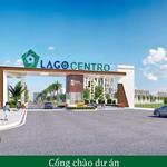Chính thức nhận giữ chỗ dự án mới, Lago Centro, 210tr/nền, SHR